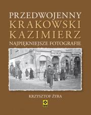 Ok�adka - Przedwojenny Krakowski Kazimierz. Najpi�kniejsze fotografie