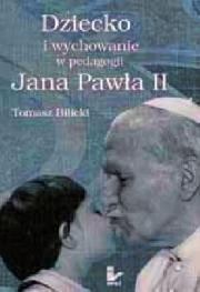 Ok�adka - Dziecko i wychowanie w pedagogii Jana Paw�a II