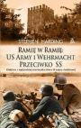Ok�adka - Rami� w rami�. US Army i Wehrmacht przeciwko SS. Ostatnia i najbardziej niezwyk�a bitwa II wojny �wiatowej
