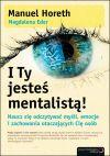 Ok�adka - I Ty jeste� mentalist�! Naucz si� odczytywa� my�li, emocje i zachowania otaczaj�cych Ci� os�b