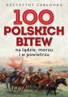 okładka - 100 polskich bitew. Na lądzie, morzu i w powietrzu
