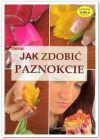 Okładka książki - Jak zdobić paznokcie