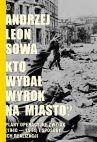 okładka - Kto wydał wyrok na miasto? Plany operacyjne ZWZ AK (1940-1944) i sposoby ich realizacji