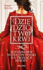 okładka - Dziedzictwo krwi. Potomkowie władców Polski na tronach Europy