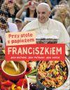 okładka - Przy stole z papieżem Franciszkiem. Jego historie, jego potrawy, jego goście