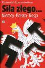 Okładka książki - Siła złego Niemcy - Polska - Rosja