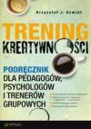 Ok�adka - Trening kreatywno�ci. Podr�cznik dla pedagog�w, psycholog�w i trener�w grupowych. Wydanie II poszerzone