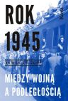 okładka - Rok 1945. Między wojną a podległością