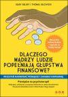 Ok�adka - Dlaczego m�drzy ludzie pope�niaj� g�upstwa finansowe? Przesta� marnowa� pieni�dze i zarabiaj NAPRAWD�