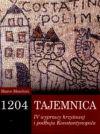Okładka książki - 1204 Tajemnica wyprawy krzyżowej i podboju Konstantynopola