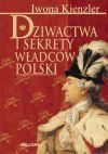 Okładka ksiązki - Dziwactwa i sekrety władców Polski