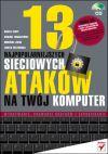 Ok�adka - 13 najpopularniejszych sieciowych atak�w na Tw�j komputer. Wykrywanie, usuwanie skutk�w i zapobieganie