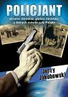 Okładka książki - Policjant. Okrutne zbrodnie, głośne śledztwa, o których mówiła cała Polska