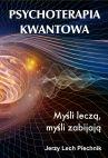 Okładka książki - Psychoterapia kwantowa. Myśli leczą, myśli zabijają
