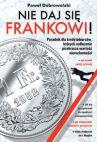 Okładka książki - Nie daj się frankowi. Poradnik dla kredytobiorców, których zadłużenie przekracza wartość nieruchomości
