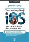 Okładka książki - Tworzenie aplikacji iOS na urządzenia iPhone, iPod touch oraz iPad.Przewodnik dla projektantów serwisów WWW