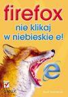 Okładka ksiązki - Firefox. Nie klikaj w niebieskie e!