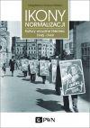 Okładka książki - Ikony Normalizacji. Kultury wizualne Niemiec 1945-1949