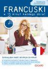 Okładka książki - Francuski w 15 minut każdego dnia dla znających podstawy i średnio zaawansowanych
