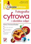 Okładka - Fotografia cyfrowa i obróbka zdjęć. Ćwiczenia praktyczne