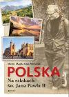okładka - Polska. Na szlakach św. Jana Pawła II