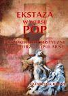 Ok�adka - Ekstaza w wersji pop. Poszukiwania mistyczne w kulturze popularnej