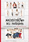 Okładka książki - Macierzyństwo bez photoshopa