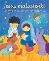 Ok�adka - Jezus malusie�ki. Opowie�� o Bo�ym Narodzeniu
