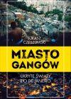 okładka - Miasto gangów. Ukryte światy Rio de Janeiro