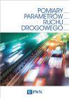 Okładka książki - Pomiary parametrów ruchu drogowego. Technologia, projektowanie, eksploatacje