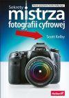 Okładka książki - Sekrety mistrza fotografii cyfrowej. Nowe spojrzenie Scotta Kelby