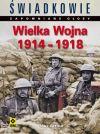 Okładka książki - Świadkowie – zapomniane głosy. Wielka Wojna 1914-1918