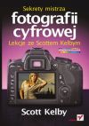 Ok�adka - Sekrety mistrza fotografii cyfrowej. Lekcje ze Scottem Kelbym