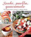 Ok�adka - Sushi, paella, guacamole. 120 klasycznych potraw z ca�ego �wiata