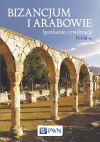 Okładka książki - Bizancjum i Arabowie. Spotkanie cywilizacji. VI-VIII w