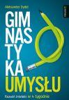 Okładka książki - Gimnastyka umysłu. Rozwiń intelekt w 4 tygodnie