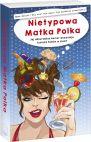okładka - Nietypowa Matka Polka, czyli życie nie pieści. Jej absurdalny humor doceniają tysiące fanów w sieci