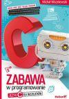 Okładka książki - Zabawa w programowanie. Język C dla nastolatków